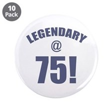 """Legendary At 75 3.5"""" Button (10 pack)"""