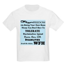 Be Free. Work From Home. T-Shirt