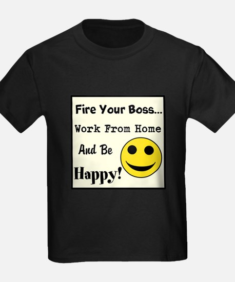 Fire Your Boss. Work From Hom T