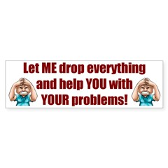 Let Me Drop Everything Bumper Sticker