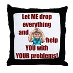 Let Me Drop Everything Throw Pillow