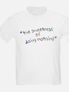 Sweetness of Doing Nothing Ki T-Shirt
