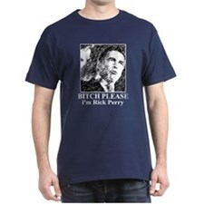 Bitch Please... Rick Perry T-Shirt