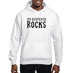 My Boyfriend Rocks Hooded Sweatshirt