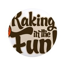 "Raking in the Fun 3.5"" Button (100 pack)"