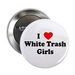 I Love White Trash Girls Button
