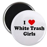 I Love White Trash Girls Magnet
