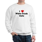I Love White Trash Girls Sweatshirt