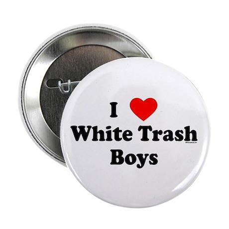 I love White Trash Boys Button