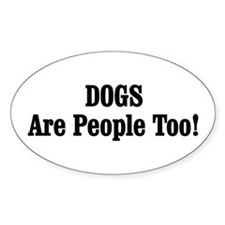 DOGS Are People Too! Decal