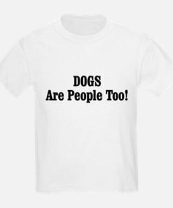 DOGS Are People Too! T-Shirt