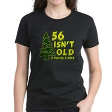 56 Isn't Old, If You're A Tree Tee