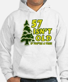 57 Isn't Old, If You're A Tree Hoodie