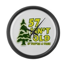 57 Isn't Old, If You're A Tree Large Wall Clock