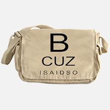 B CUZ I SAID SO Messenger Bag