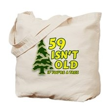 59 Isn't Old, If You're A Tree Tote Bag