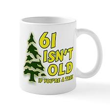 61 Isn't Old, If You're A Tree Mug