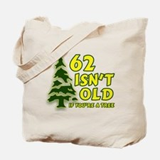 62 Isn't Old, If You're A Tree Tote Bag
