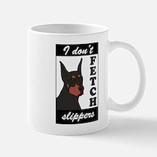 I Don't Fetch Slippers Mug