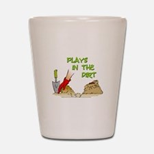 Plays in the Dirt Shot Glass