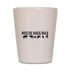 Rescue Dogs Rule Shot Glass