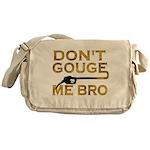 Don't Gouge Me Bro Messenger Bag