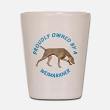 Proudly Owned Weimaraner Shot Glass