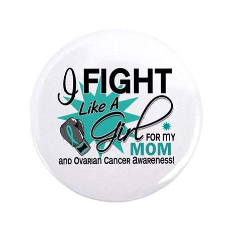 """Fight Like a Girl For My Ovarian Cancer 3.5"""" Butto"""