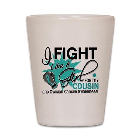 Fight Like a Girl For My Ovarian Cancer Shot Glass