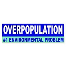 overpopulation... Bumper Bumper Stickers