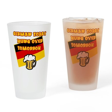 German Today Hung Over Tomorrow Drinking Glass