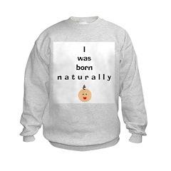 Born naturally 1 Sweatshirt