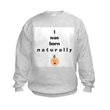 Born naturally 1 Sweatshirt