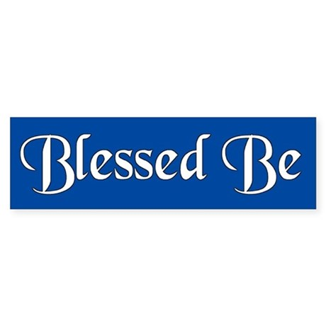 blessed be... Bumper Sticker
