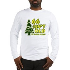 66 Isn't Old, If You're A Tree Long Sleeve T-Shirt