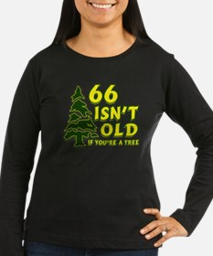 66 Isn't Old, If You're A Tree T-Shirt
