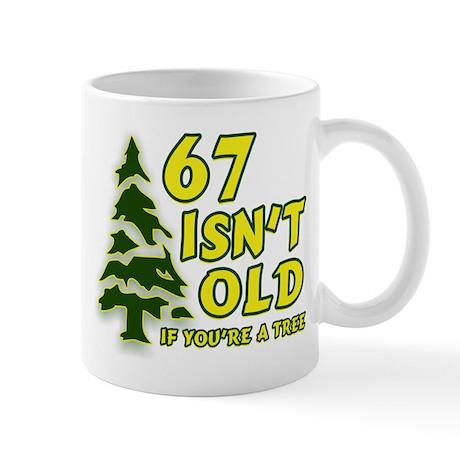 67 Isn't Old, If You're A Tree Mug
