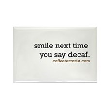smile next time you say decaf Rectangle Magnet