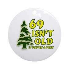 69 Isn't Old, If You're A Tree Ornament (Round)