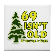 69 Isn't Old, If You're A Tree Tile Coaster