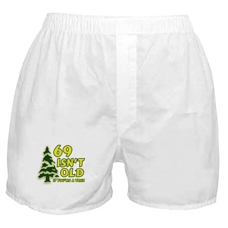 69 Isn't Old, If You're A Tree Boxer Shorts