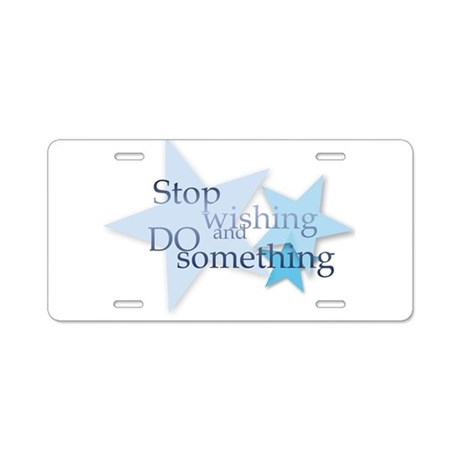 Stop Wishing and Do Something Aluminum License Pla