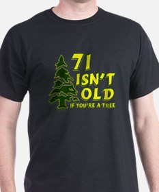 71 Isn't Old, If You're A Tree T-Shirt