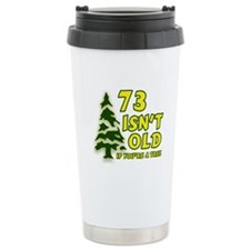 73 Isn't Old, If You're A Tree Travel Mug