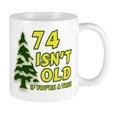 74 Isn't Old, If You're A Tree Mug