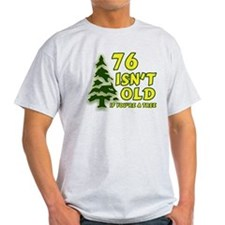 76 Isn't Old, If You're A Tree T-Shirt