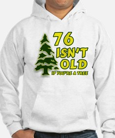 76 Isn't Old, If You're A Tree Hoodie
