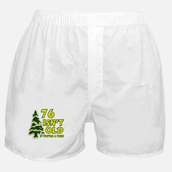 76 Isn't Old, If You're A Tree Boxer Shorts