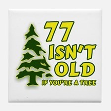 77 Isn't Old, If You're A Tree Tile Coaster