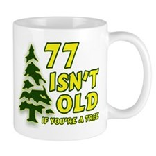 77 Isn't Old, If You're A Tree Mug